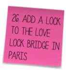 26. Add a lock to the love lock bridge in Paris